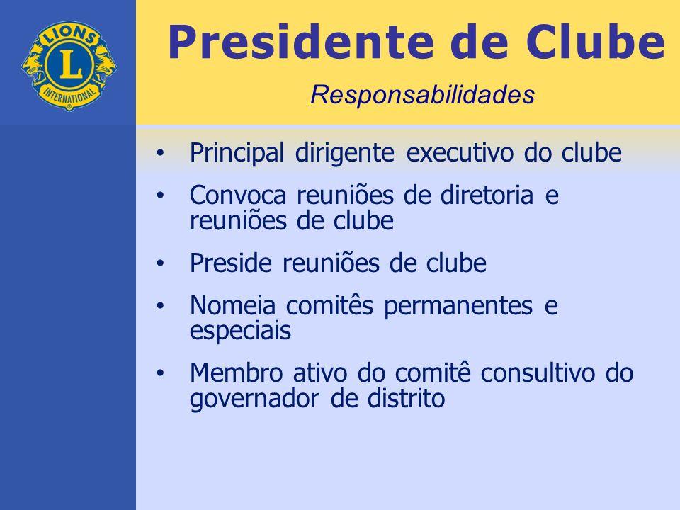 Presidente de Clube Principal dirigente executivo do clube Convoca reuniões de diretoria e reuniões de clube Preside reuniões de clube Nomeia comitês