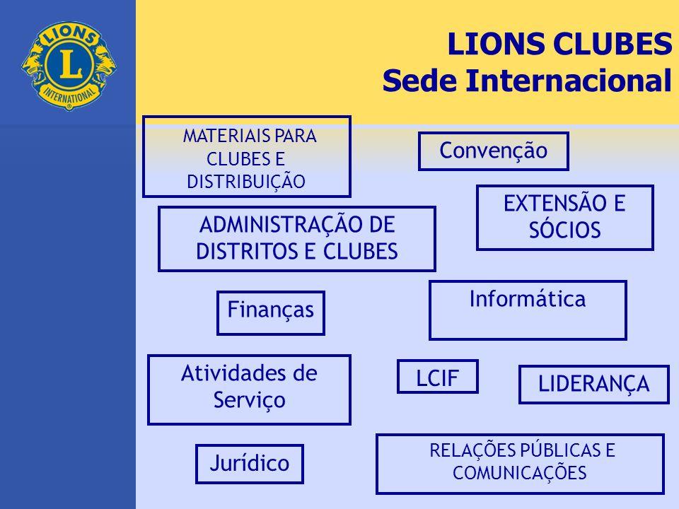 LIONS CLUBES Sede Internacional MATERIAIS PARA CLUBES E DISTRIBUIÇÃO Convenção ADMINISTRAÇÃO DE DISTRITOS E CLUBES EXTENSÃO E SÓCIOS Informática Finan