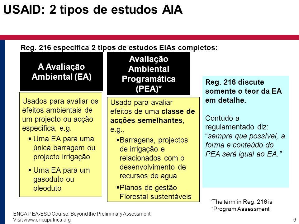 ENCAP EA-ESD Course: Beyond the Preliminary Assessment. Visit www.encapafrica.org6 USAID: 2 tipos de estudos AIA Reg. 216 especifica 2 tipos de estudo