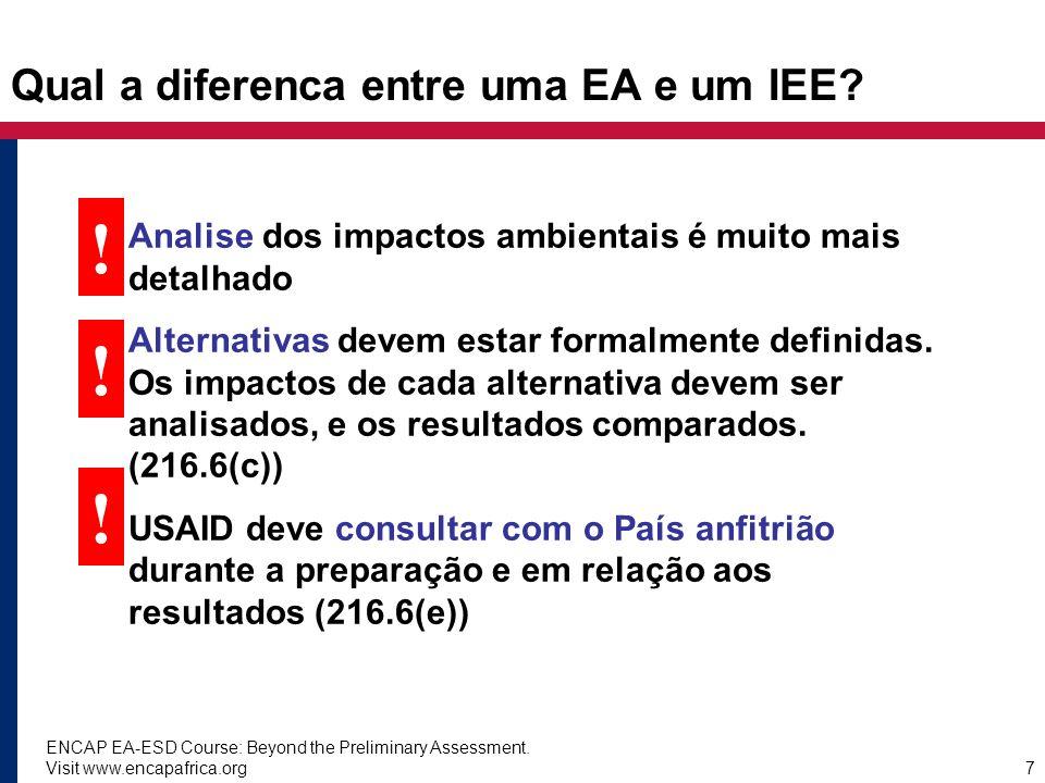 ENCAP EA-ESD Course: Beyond the Preliminary Assessment. Visit www.encapafrica.org7 Qual a diferenca entre uma EA e um IEE? Analise dos impactos ambien