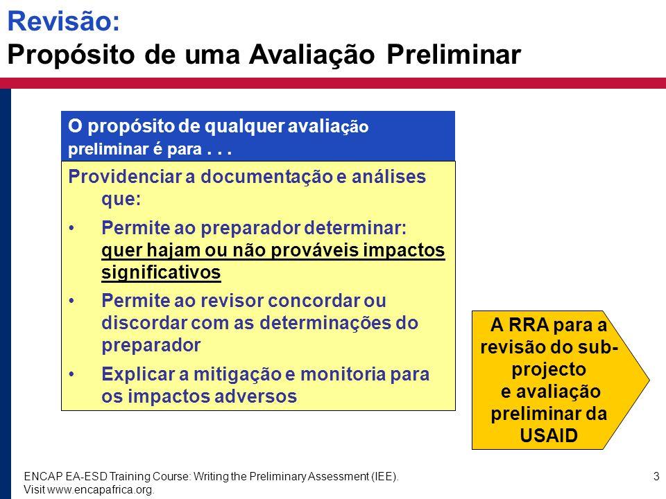 ENCAP EA-ESD Training Course: Writing the Preliminary Assessment (IEE). Visit www.encapafrica.org. 3 Revisão: Propósito de uma Avaliação Preliminar Pr