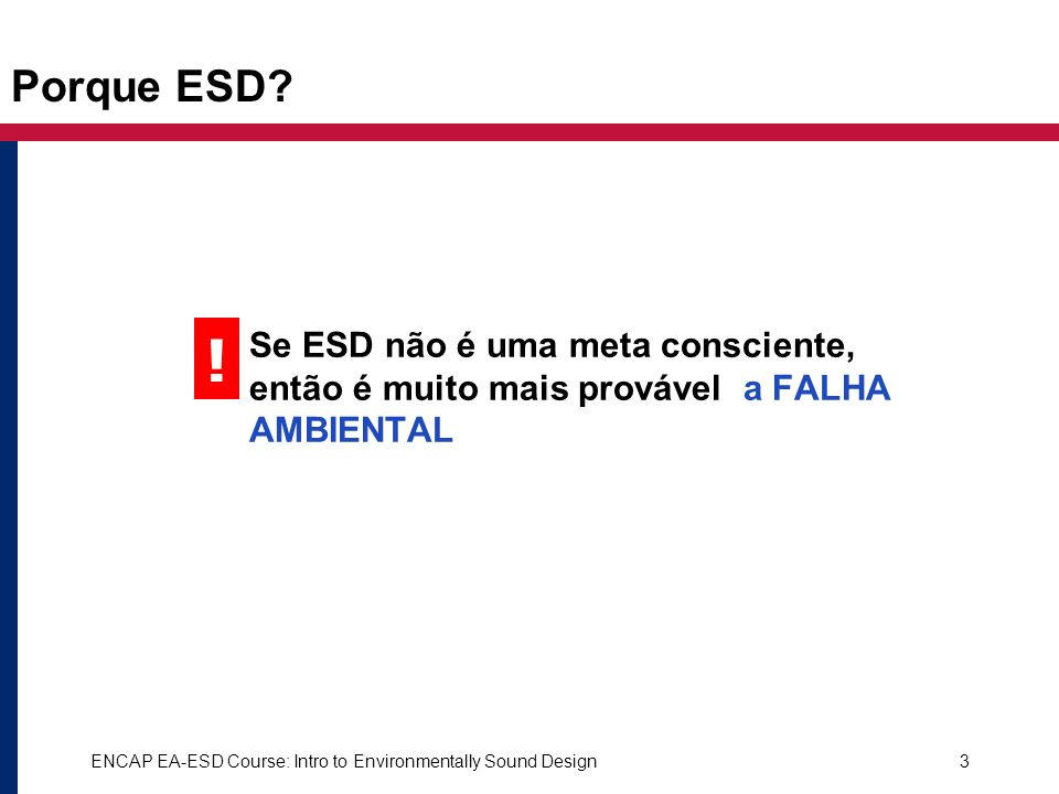 ENCAP EA-ESD Course: Intro to Environmentally Sound Design14 Causas comuns de falhas ambientais #1 Falha para planear os efeitos do aumento de escala .