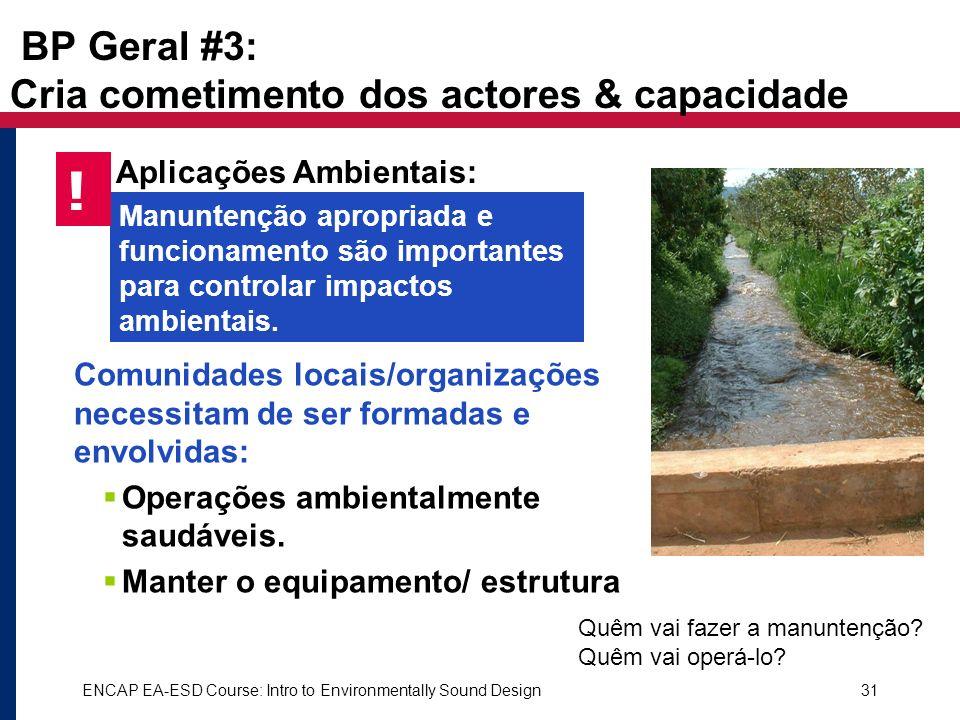 ENCAP EA-ESD Course: Intro to Environmentally Sound Design31 BP Geral #3: Cria cometimento dos actores & capacidade Comunidades locais/organizações ne