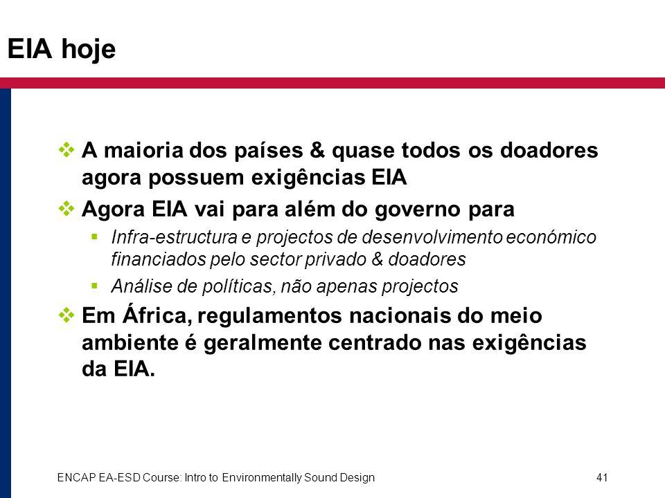 ENCAP EA-ESD Course: Intro to Environmentally Sound Design41 EIA hoje A maioria dos países & quase todos os doadores agora possuem exigências EIA Agor