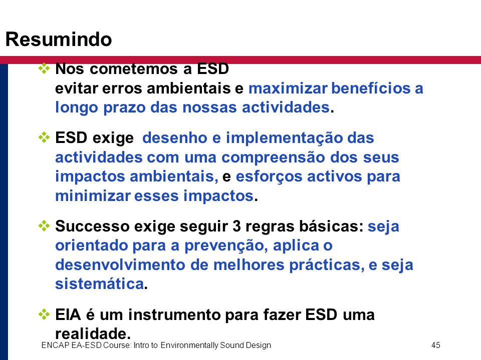 ENCAP EA-ESD Course: Intro to Environmentally Sound Design45 Resumindo Nos cometemos a ESD evitar erros ambientais e maximizar benefícios a longo praz