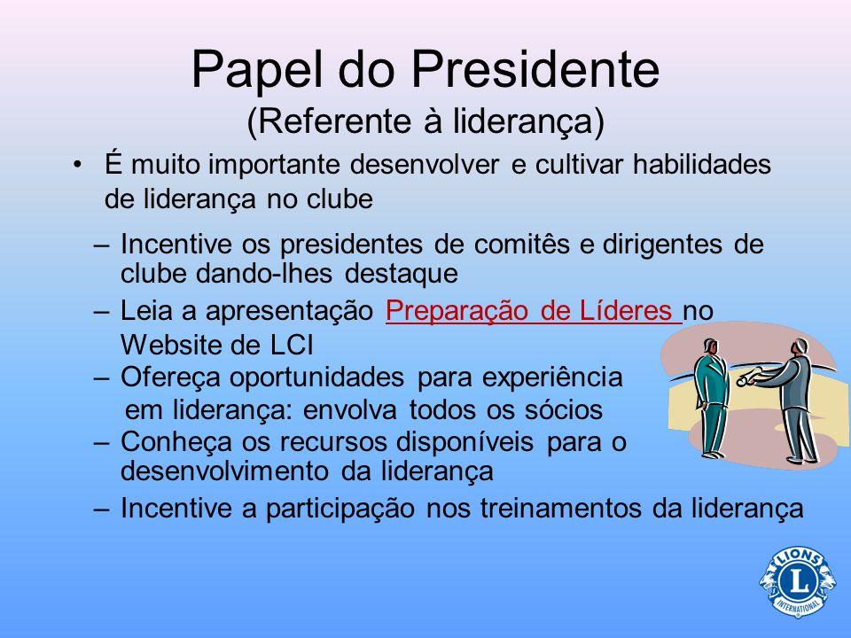 Papel do Presidente (Referente à liderança) Capitalize no potencial de liderança como presidente de clube –Mostre a importância de uma visão comum ent