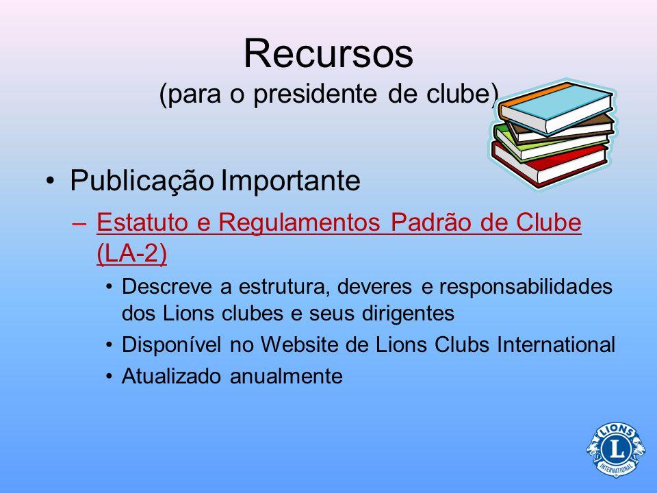 Recursos (para o presidente de clube) Os dirigentes são recursos –Os presidentes de região e de divisão podem ajudar quanto aos problemas e questões q