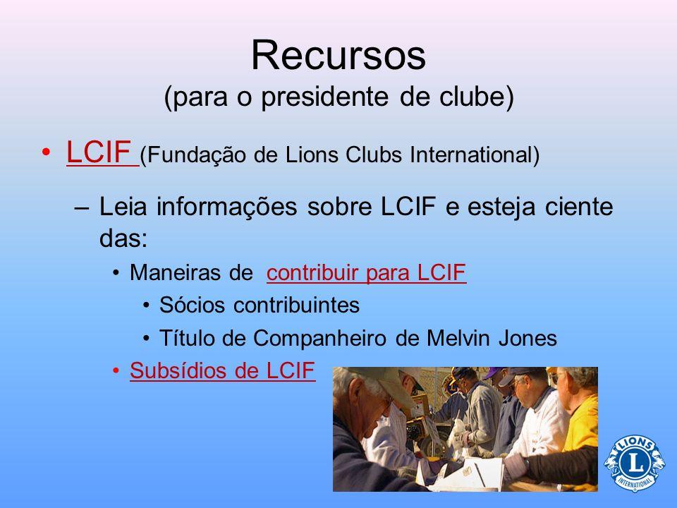 Recursos (para o presidente de clube) Lema Internacional –Oferece informações sobre o lema do presidente internacional para aquele ano –Mais informaçõ