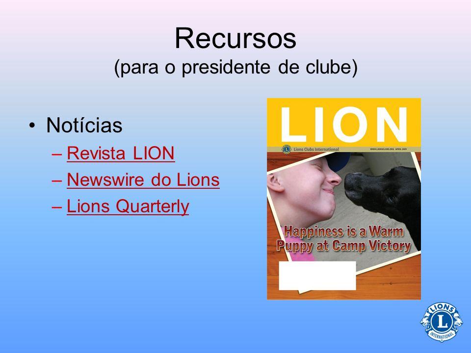 Recursos (para o presidente de clube) LCIF (Fundação de Lions Clubs International)LCIF –Leia informações sobre LCIF e esteja ciente das: Maneiras de c