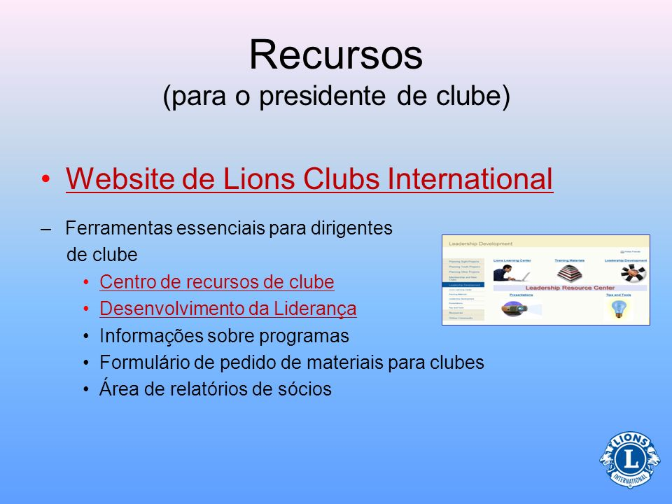 Recursos (para o presidente de clube) Notícias –Revista LIONRevista LION –Newswire do LionsNewswire do Lions –Lions QuarterlyLions Quarterly