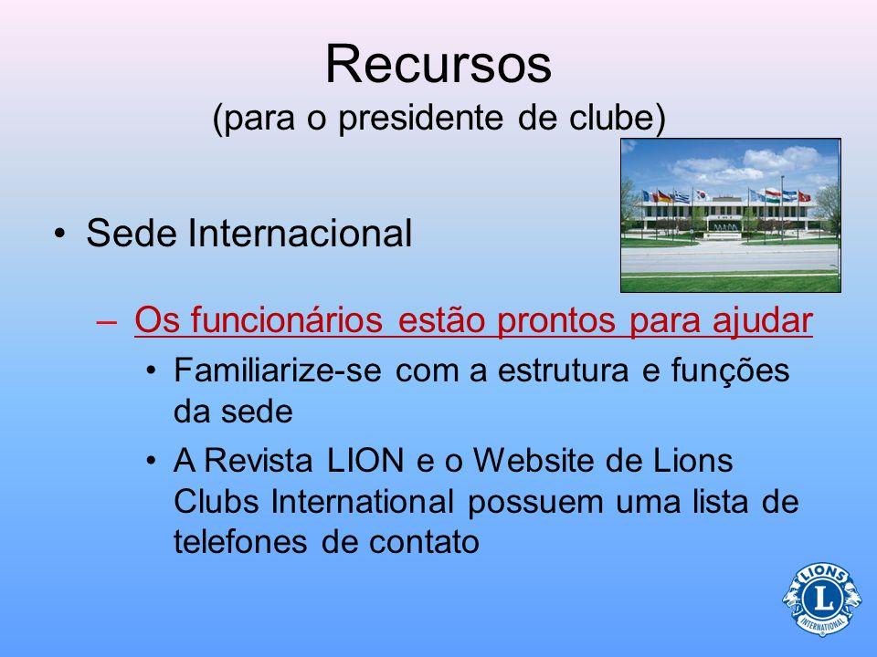 Recursos (para o presidente de clube) Website de Lions Clubs International –Ferramentas essenciais para dirigentes de clube Centro de recursos de club