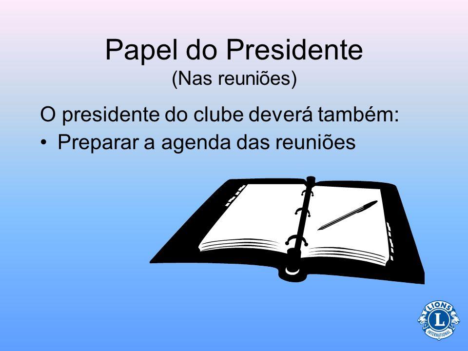 Deveres do Presidente (Nas reuniões) O presidente do clube faz a convocação para as reuniões ordinárias e extraordinárias da diretoria do clube. –O se
