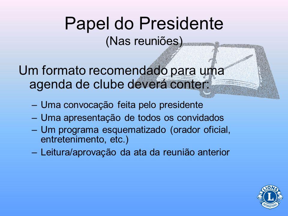 Papel do Presidente (Nas reuniões) Para preparar a agenda da reunião, o presidente deverá: –Comunicar com os dirigentes e presidentes de comitê para o