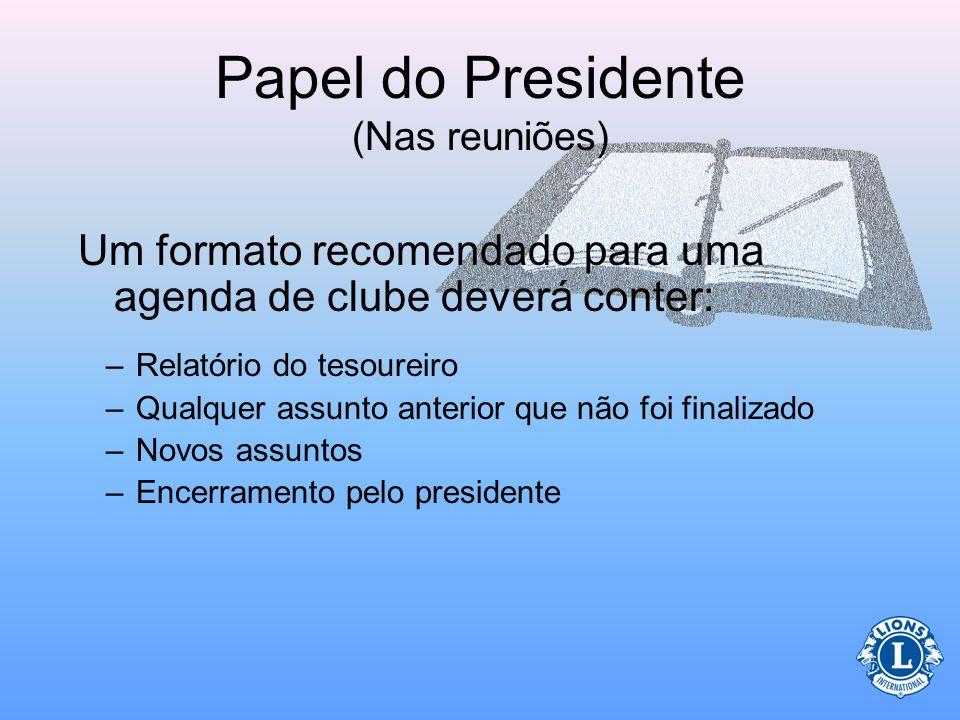 Papel do Presidente (Nas reuniões) Um formato recomendado para uma agenda de clube deverá conter: –Uma convocação feita pelo presidente –Uma apresenta