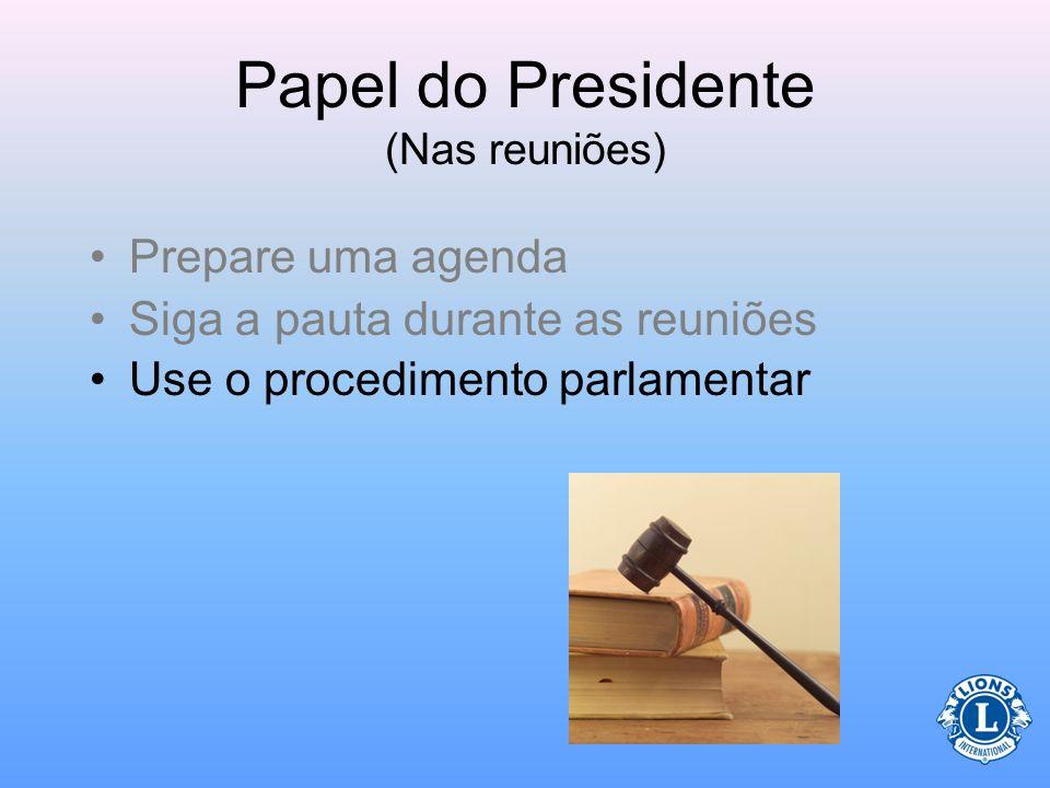 Papel do Presidente (Nas reuniões) Acesse o curso do Centro Leonístico de Aprendizagem Gerenciamento de ReuniõesGerenciamento de Reuniões Faça o downl