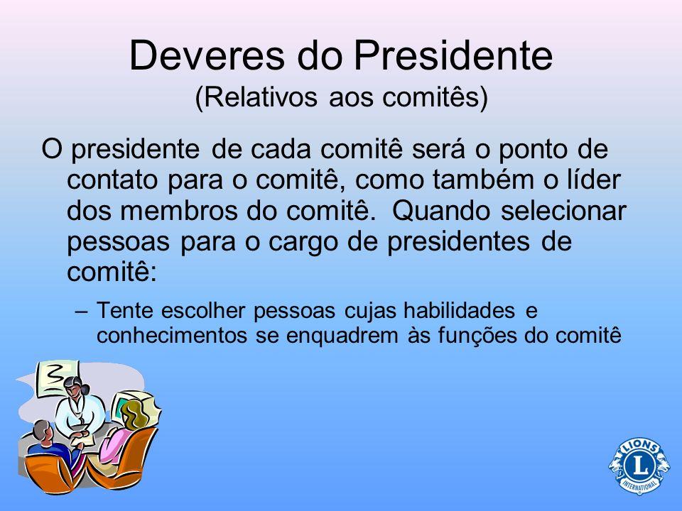 Deveres do Presidente (Relativos aos comitês) –Comitês permanentes são comitês ou cargos permanentes no clube. –Comitês especiais são comitês nomeados