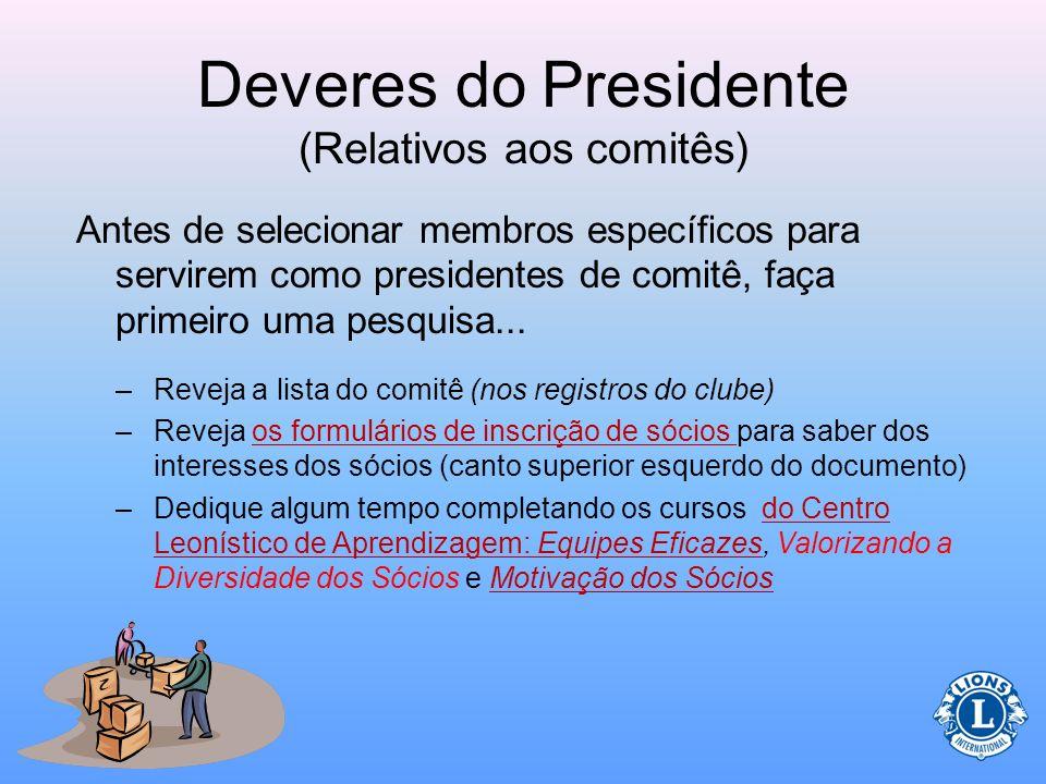 Deveres do Presidente (Relativos aos comitês) O presidente de cada comitê será o ponto de contato para o comitê, como também o líder dos membros do co