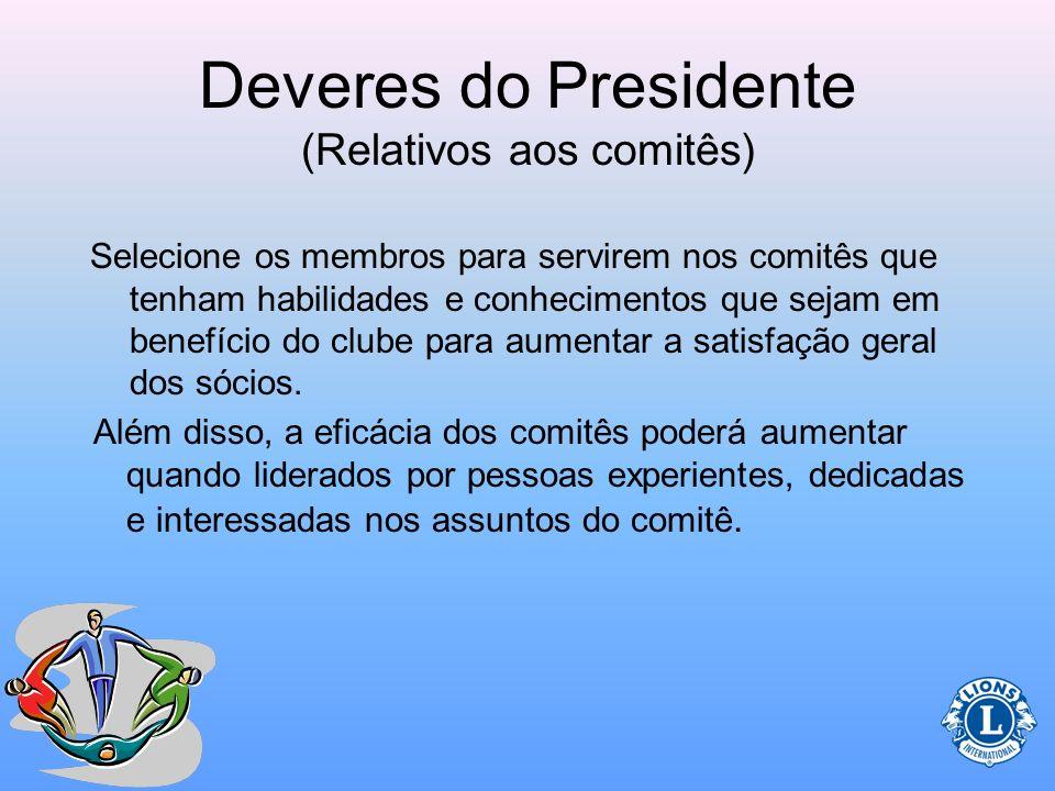Deveres do Presidente (Relativos aos comitês) Antes de selecionar membros específicos para servirem como presidentes de comitê, faça primeiro uma pesq