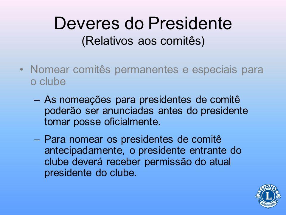 Deveres do Presidente (Relativos aos comitês) Selecione os membros para servirem nos comitês que tenham habilidades e conhecimentos que sejam em benef