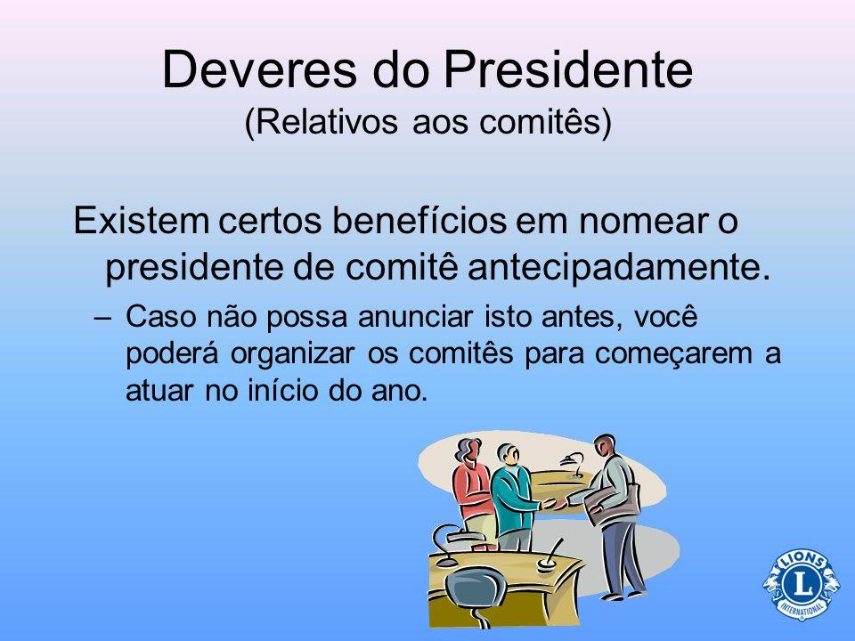 Deveres do Presidente (Relativos aos comitês) Nomear comitês permanentes e especiais para o clube –As nomeações para presidentes de comitê poderão ser