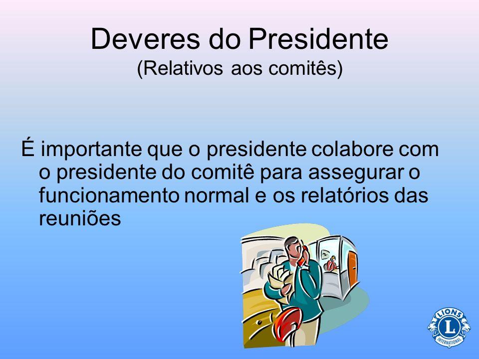 Deveres do Presidente (Relativos aos comitês) Existem certos benefícios em nomear o presidente de comitê antecipadamente. –Caso não possa anunciar ist