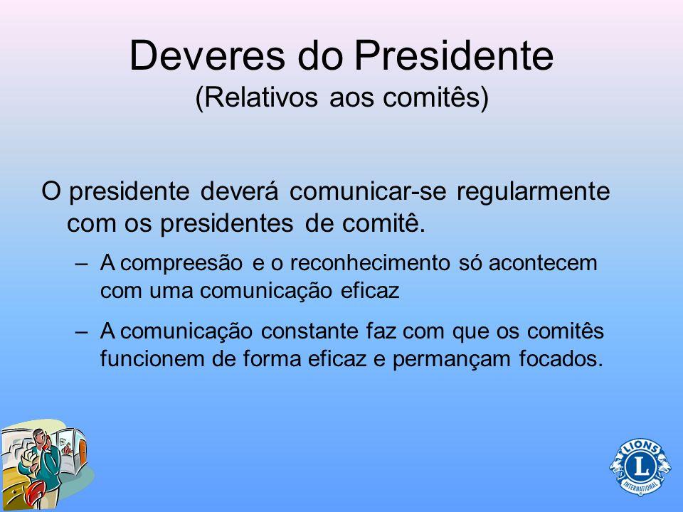 Deveres do Presidente (Relativos aos comitês) É importante que o presidente colabore com o presidente do comitê para assegurar o funcionamento normal
