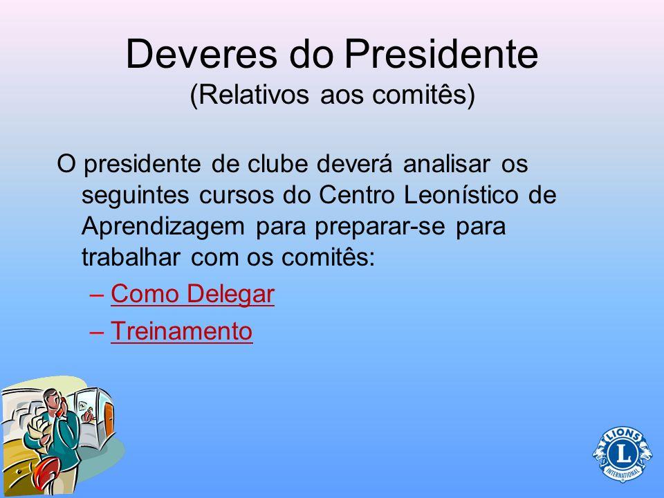Deveres do Presidente (Relativos aos comitês) Quando comunicar-se com os comitês, dê andamento aos assuntos pendentes. Use uma lista de verificação do