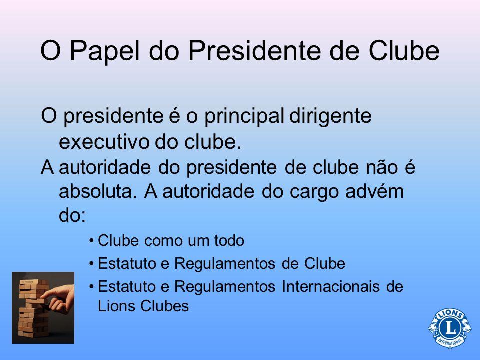 O Papel do Presidente de Clube O presidente é o principal dirigente executivo do clube.