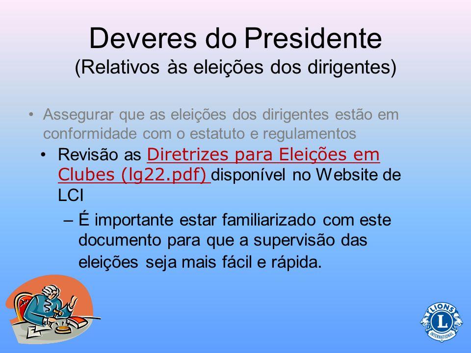 Deveres do Presidente (Relativos às eleições dos dirigentes) Assegurar que as eleições dos dirigentes estão em conformidade com o estatuto e regulamen