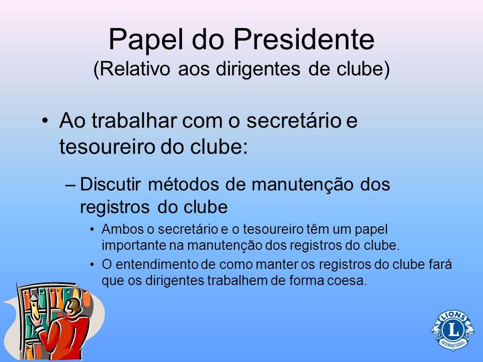 Papel do Presidente (Relativo aos dirigentes de clube) O presidente, vice-presidente, secretário e tesoureiro trabalham juntos para administrarem um c