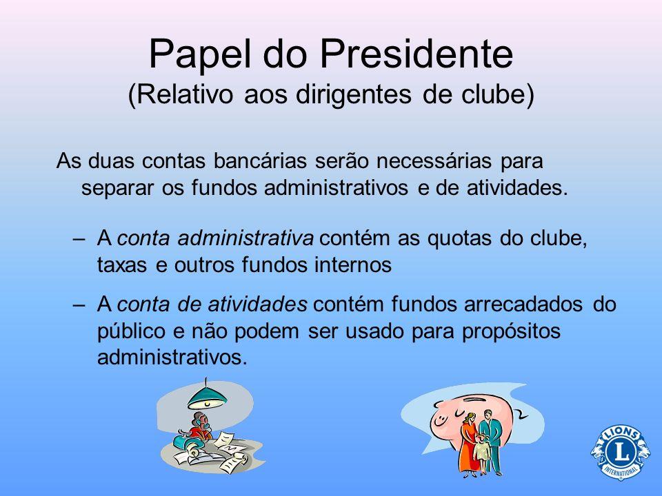 Papel do Presidente (Relativo aos dirigentes de clube) O presidente oferecerá assistência ao tesoureiro em funções específicas. –Uma função importante