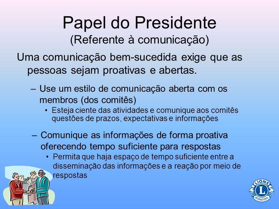 Papel do Presidente (Referente à comunicação) Um clube eficaz precisa estar ciente das notícias e informações sobre as atividades do clube Um clube qu