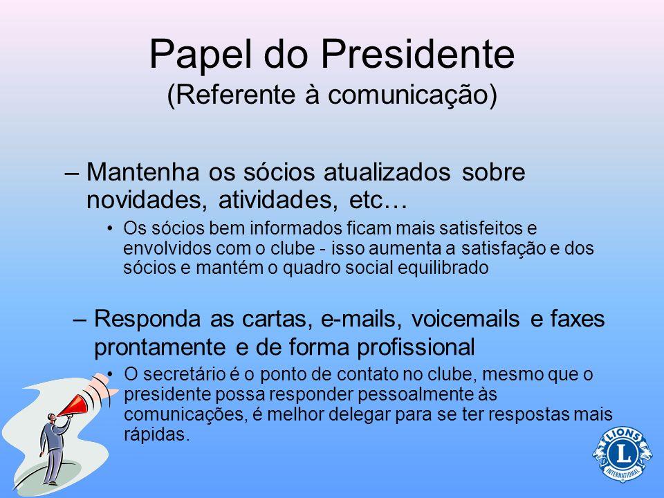 Papel do Presidente (Referente à comunicação) –Use um estilo de comunicação aberta com os membros (dos comitês) Esteja ciente das atividades e comuniq