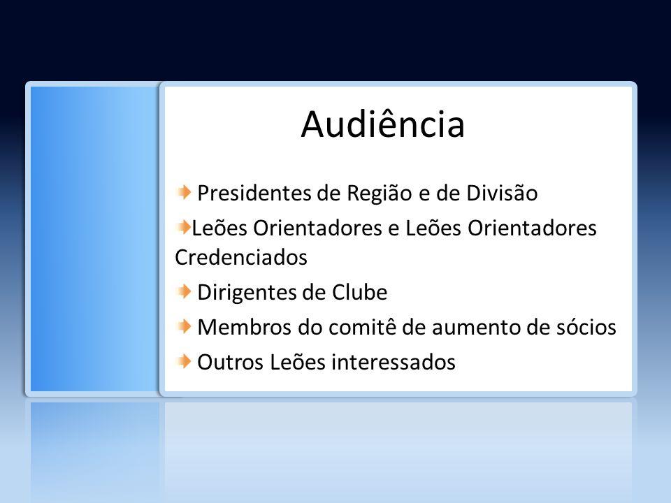 Audiência Presidentes de Região e de Divisão Leões Orientadores e Leões Orientadores Credenciados Dirigentes de Clube Membros do comitê de aumento de