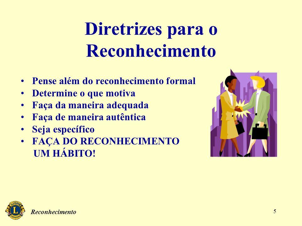 Reconhecimento 5 Diretrizes para o Reconhecimento Pense além do reconhecimento formal Determine o que motiva Faça da maneira adequada Faça de maneira