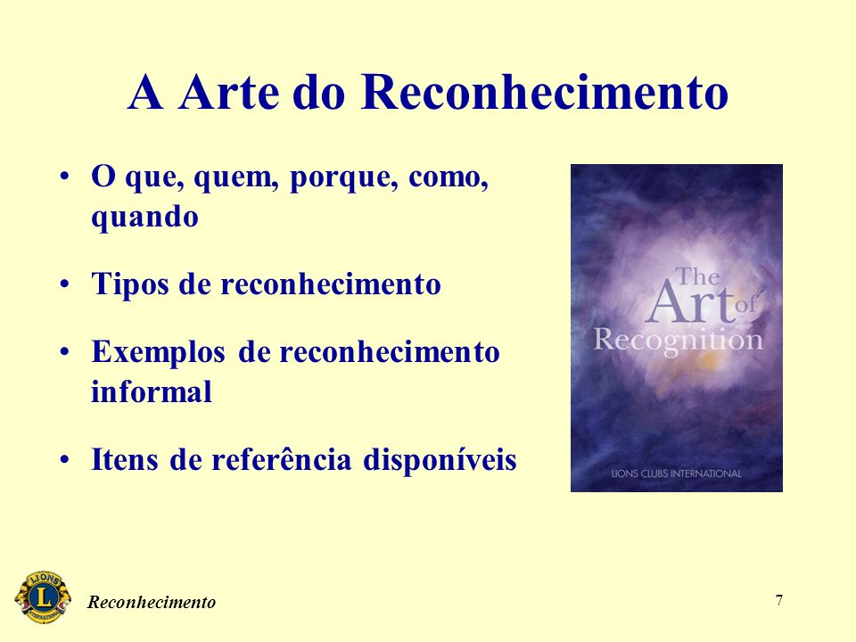 Reconhecimento 7 A Arte do Reconhecimento O que, quem, porque, como, quando Tipos de reconhecimento Exemplos de reconhecimento informal Itens de refer
