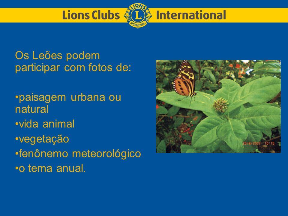 Os Leões podem participar com fotos de: paisagem urbana ou natural vida animal vegetação fenônemo meteorológico o tema anual.