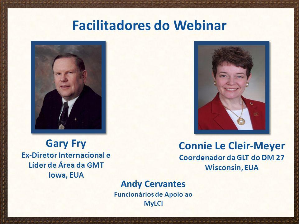 Facilitadores do Webinar Connie Le Cleir-Meyer Coordenador da GLT do DM 27 Wisconsin, EUA Gary Fry Ex-Diretor Internacional e Líder de Área da GMT Iowa, EUA Andy Cervantes Funcionários de Apoio ao MyLCI