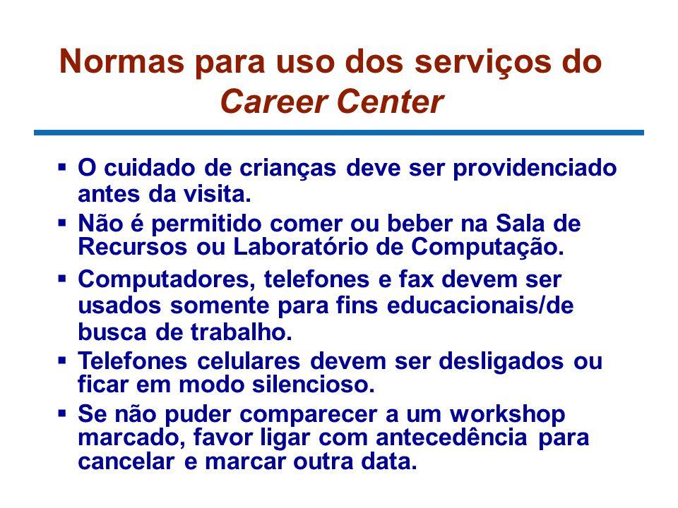 Normas para uso dos serviços do Career Center O cuidado de crianças deve ser providenciado antes da visita. Não é permitido comer ou beber na Sala de