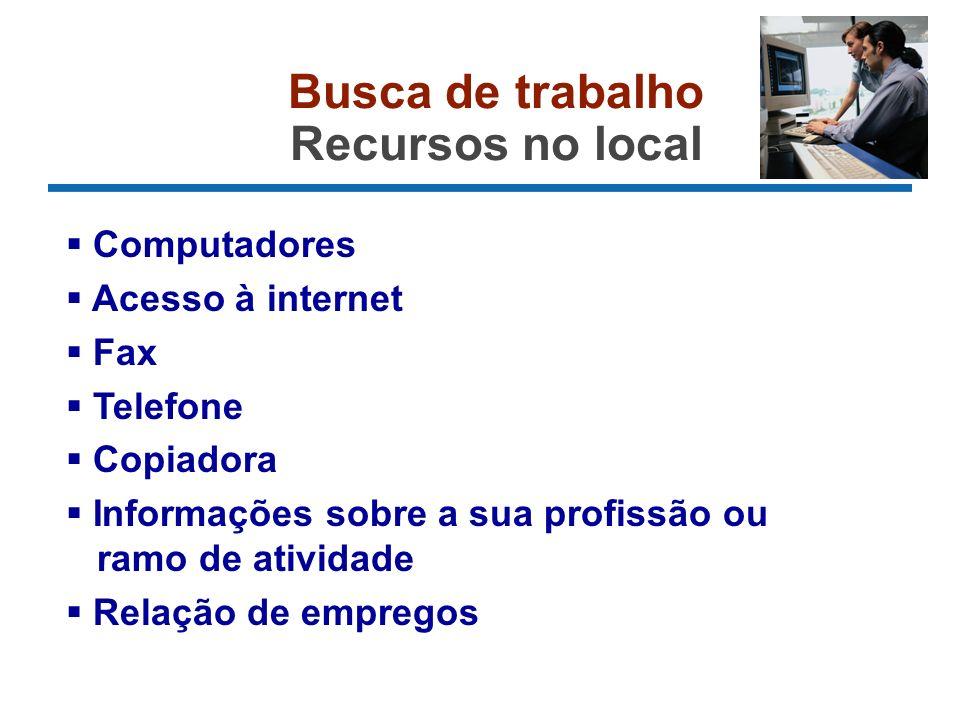 Busca de trabalho Recursos no local Computadores Acesso à internet Fax Telefone Copiadora Informações sobre a sua profissão ou ramo de atividade Relação de empregos