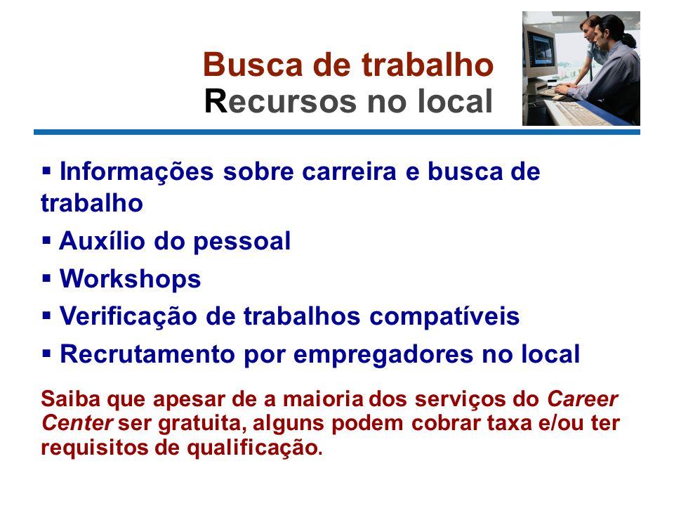 Busca de trabalho Recursos no local Informações sobre carreira e busca de trabalho Auxílio do pessoal Workshops Verificação de trabalhos compatíveis R