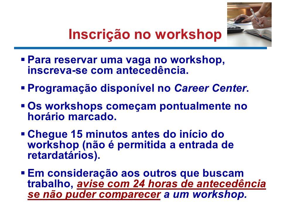 Inscrição no workshop Para reservar uma vaga no workshop, inscreva-se com antecedência. Programação disponível no Career Center. Os workshops começam