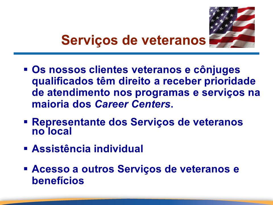 Serviços de veteranos Os nossos clientes veteranos e cônjuges qualificados têm direito a receber prioridade de atendimento nos programas e serviços na