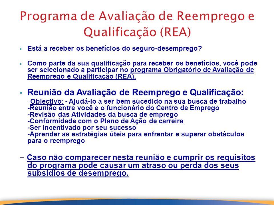 14 Programa de Avaliação de Reemprego e Qualificação (REA) Está a receber os benefícios do seguro-desemprego? Como parte da sua qualificação para rece