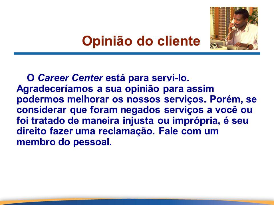 O Career Center está para servi-lo. Agradeceríamos a sua opinião para assim podermos melhorar os nossos serviços. Porém, se considerar que foram negad