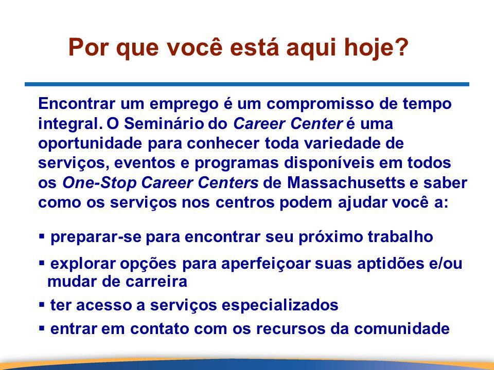 Por que você está aqui hoje? Encontrar um emprego é um compromisso de tempo integral. O Seminário do Career Center é uma oportunidade para conhecer to