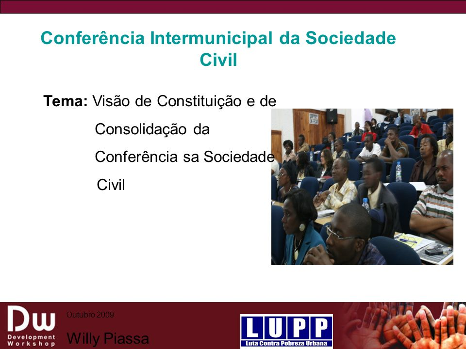Conferência Intermunicipal da Sociedade Civil Tema: Visão de Constituição e de Consolidação da Conferência sa Sociedade Civil Outubro 2009 Willy Piassa