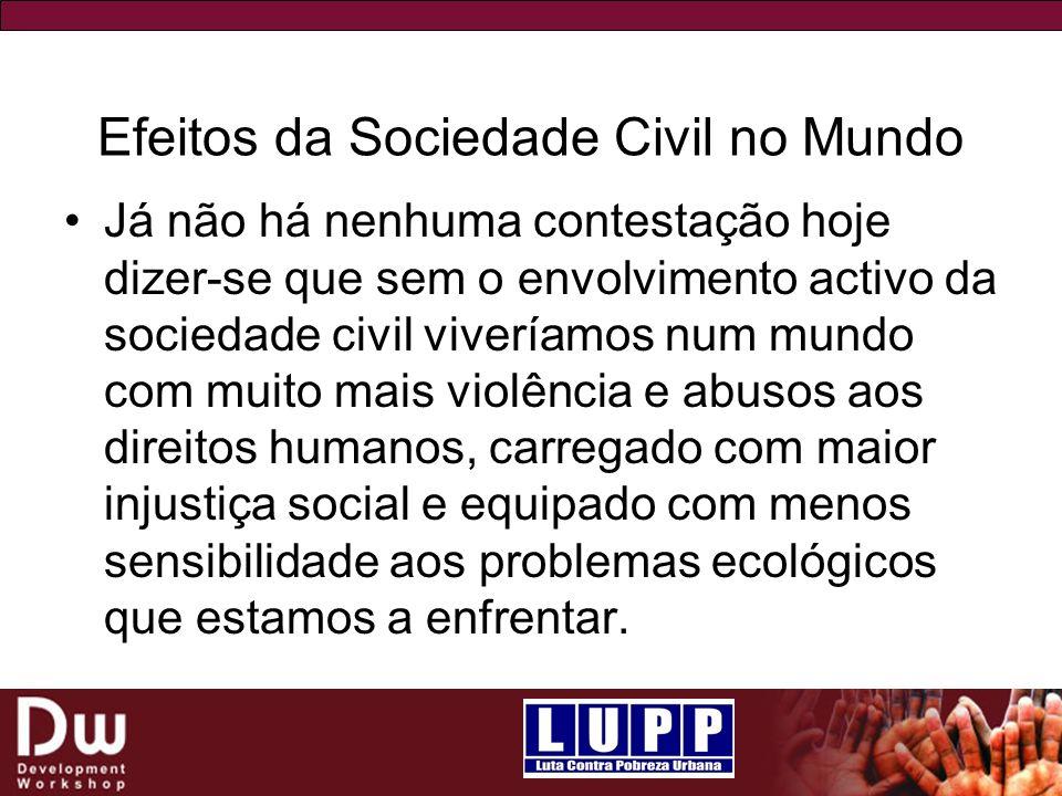 Efeitos da Sociedade Civil no Mundo Já não há nenhuma contestação hoje dizer-se que sem o envolvimento activo da sociedade civil viveríamos num mundo