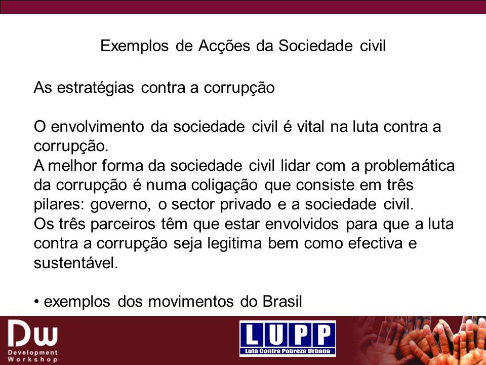 Exemplos de Acções da Sociedade civil As estratégias contra a corrupção O envolvimento da sociedade civil é vital na luta contra a corrupção.