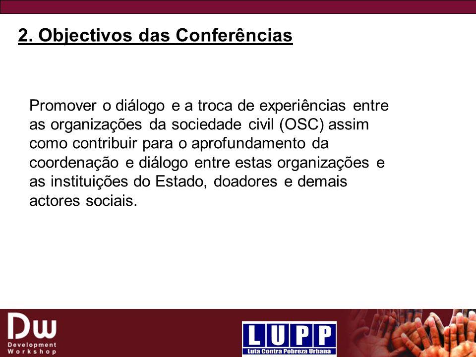 2. Objectivos das Conferências Promover o diálogo e a troca de experiências entre as organizações da sociedade civil (OSC) assim como contribuir para